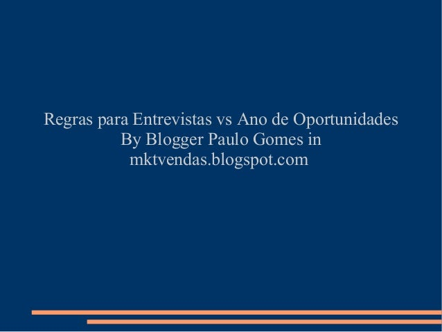 Regras para Entrevistas vs Ano de Oportunidades By Blogger Paulo Gomes in mktvendas.blogspot.com