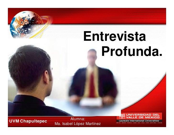 Entrevista                                   Profunda.                          Alumna:UVM Chapultepec                  Ma...