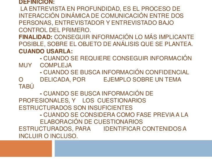 DEFINICIÓN: LA ENTREVISTA EN PROFUNDIDAD, ES EL PROCESO DEINTERACCIÓN DINÁMICA DE COMUNICACIÓN ENTRE DOSPERSONAS, ENTREVIS...
