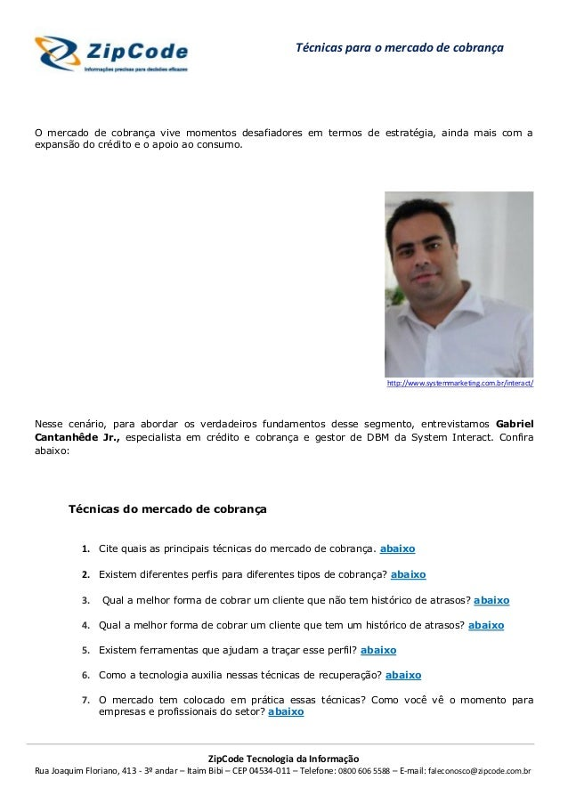 ZipCode Tecnologia da InformaçãoRua Joaquim Floriano, 413 - 3º andar – Itaim Bibi – CEP 04534-011 – Telefone: 0800 606 558...
