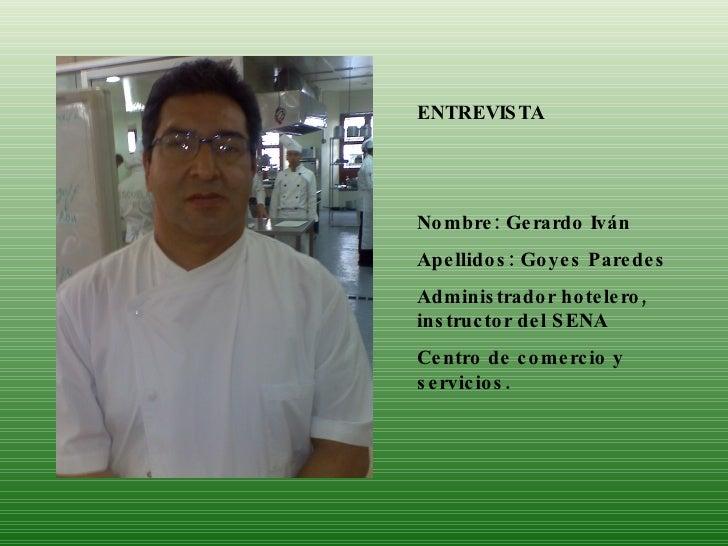 ENTREVISTA Nombre: Gerardo Iván Apellidos: Goyes Paredes Administrador hotelero, instructor del SENA Centro de comercio y ...