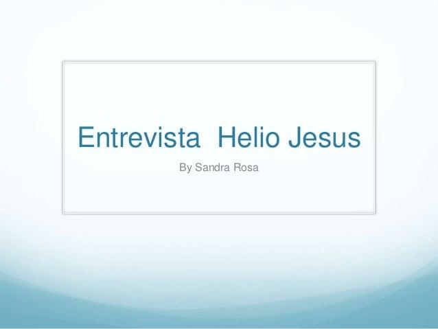 Entrevista Helio Jesus  By Sandra Rosa
