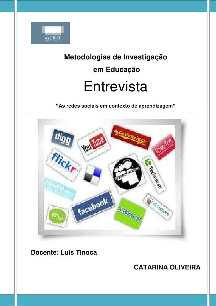 """Metodologias de Investigação                     em Educação                 Entrevista       """"As redes sociais em context..."""