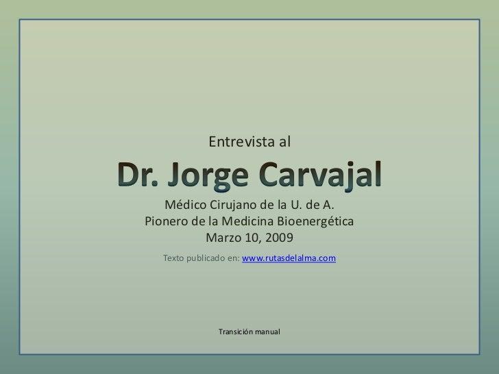 Entrevista al   Médico Cirujano de la U. de A.Pionero de la Medicina Bioenergética          Marzo 10, 2009   Texto publica...