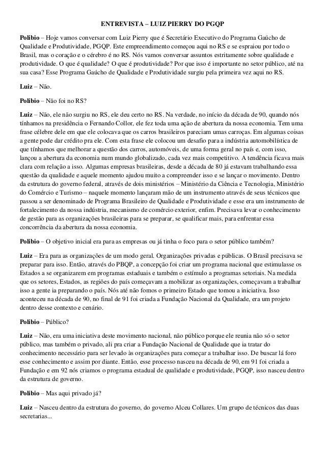 ENTREVISTA – LUIZ PIERRY DO PGQP Polibio – Hoje vamos conversar com Luiz Pierry que é Secretário Executivo do Programa Gaú...