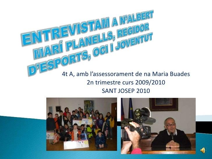 ENTREVISTAMA N'ALBERT MARÍ PLANELLS, REGIDOR D'ESPORTS, OCI I JOVENTUT<br />4t A, ambl'assessorament de naMariaBuades<br /...