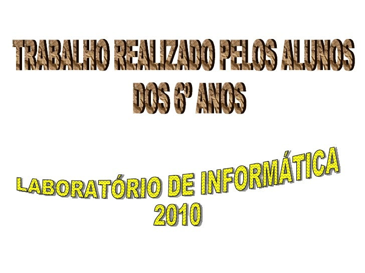 TRABALHO REALIZADO PELOS ALUNOS DOS 6º ANOS LABORATÓRIO DE INFORMÁTICA 2010