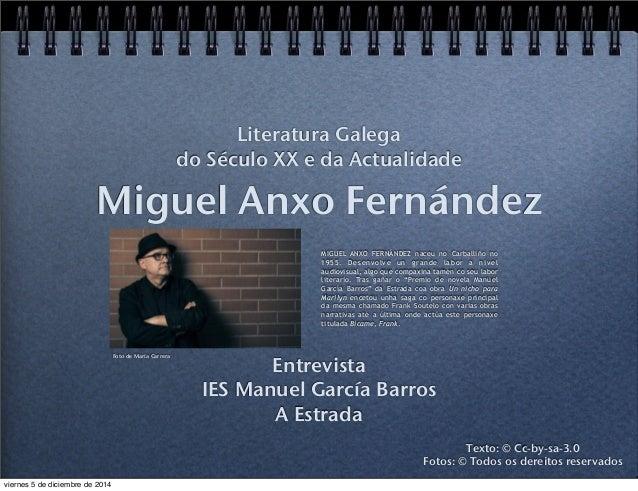 Literatura Galega  do Século XX e da Actualidade  Miguel Anxo Fernández  MIGUEL ANXO FERNÁNDEZ naceu no Carballiño no  195...