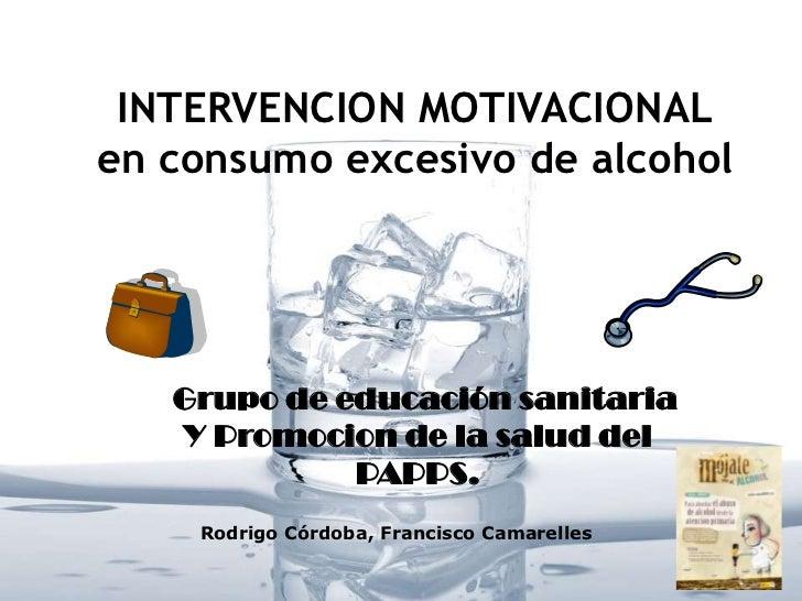 INTERVENCION MOTIVACIONALen consumo excesivo de alcohol   Grupo de educación sanitaria   Y Promocion de la salud del      ...