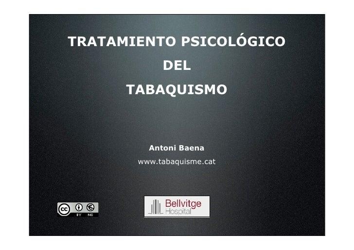 TRATAMIENTO PSICOLÓGICO             DEL       TABAQUISMO             Antoni Baena        www.tabaquisme.cat