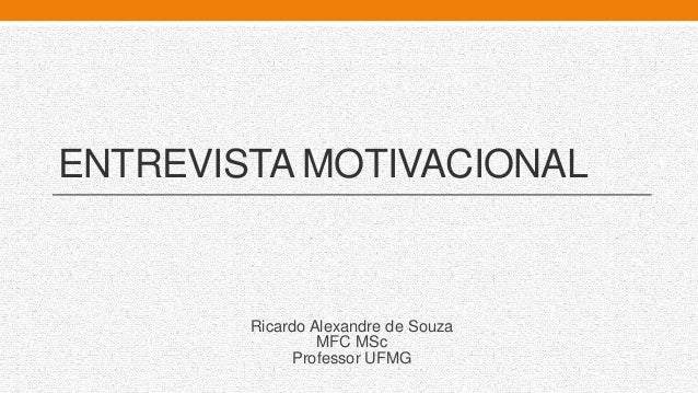 ENTREVISTA MOTIVACIONAL Ricardo Alexandre de Souza MFC MSc Professor UFMG