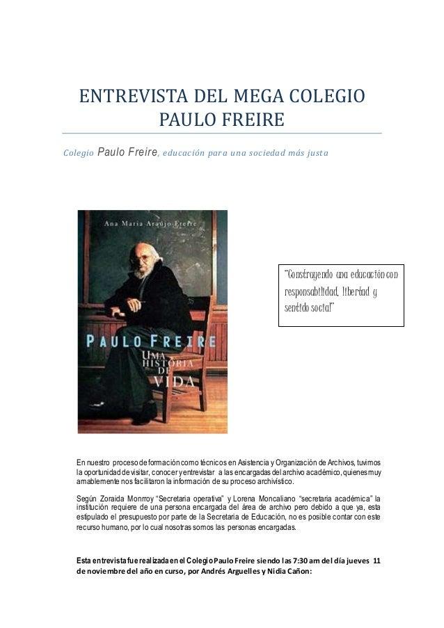 ENTREVISTA DEL MEGA COLEGIO PAULO FREIRE Colegio Paulo Freire, educación para una sociedad más justa En nuestro proceso de...