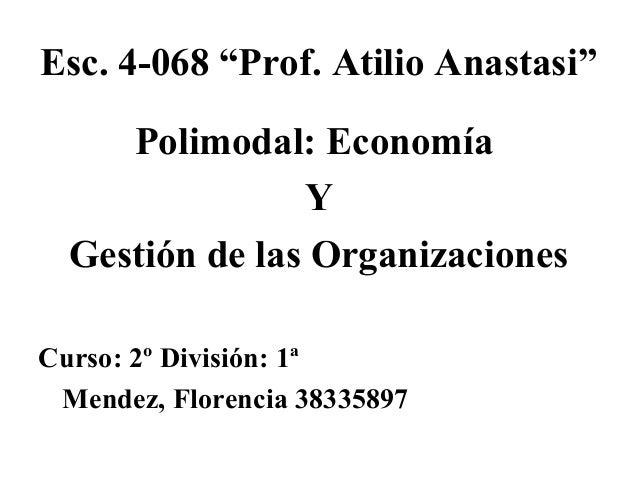 """Esc. 4-068 """"Prof. Atilio Anastasi"""" Polimodal: Economía Y Gestión de las Organizaciones Curso: 2º División: 1ª Mendez, Flor..."""