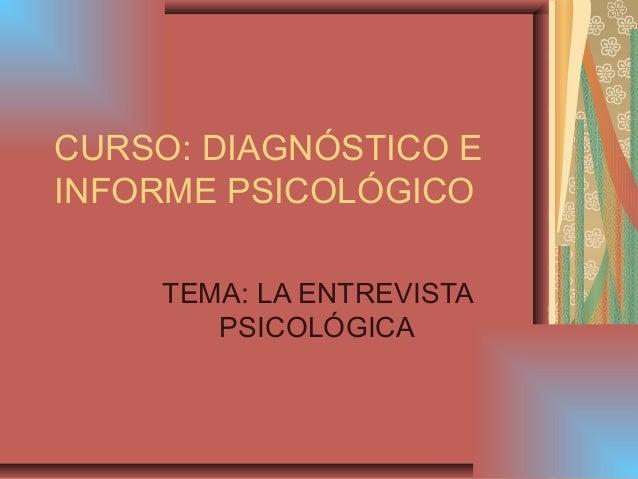 CURSO: DIAGNÓSTICO E INFORME PSICOLÓGICO TEMA: LA ENTREVISTA PSICOLÓGICA