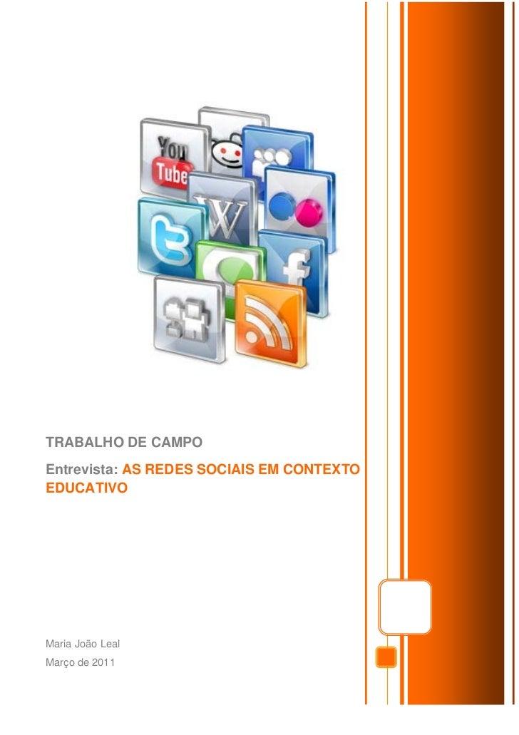 ONLINETRABALHO DE CAMPOEntrevista: AS REDES SOCIAIS EM CONTEXTOEDUCATIVOMaria João LealMarço de 2011