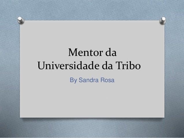 Mentor da Universidade da Tribo By Sandra Rosa