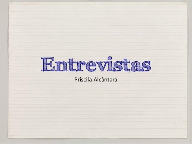 Entrevistas Priscila Alcântara