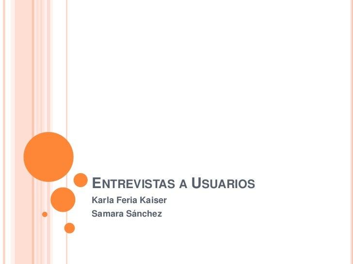 ENTREVISTAS A USUARIOSKarla Feria KaiserSamara Sánchez