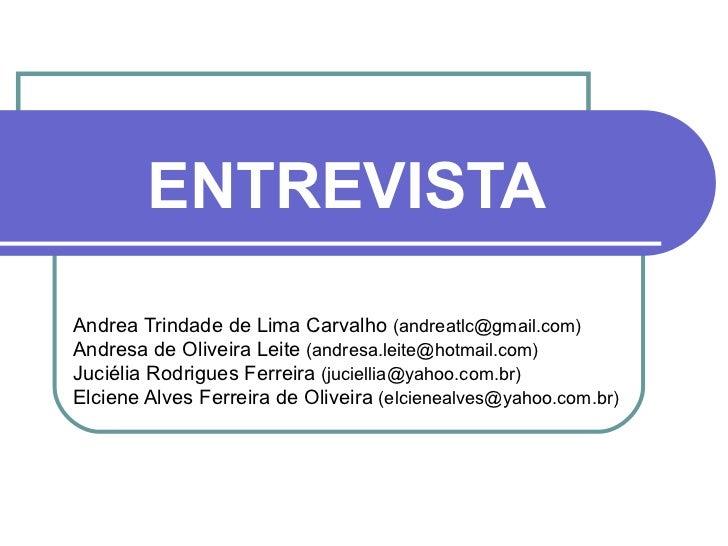 ENTREVISTA Andrea Trindade de Lima Carvalho  (andreatlc@gmail.com) Andresa de Oliveira Leite  (andresa.leite@hotmail.com) ...