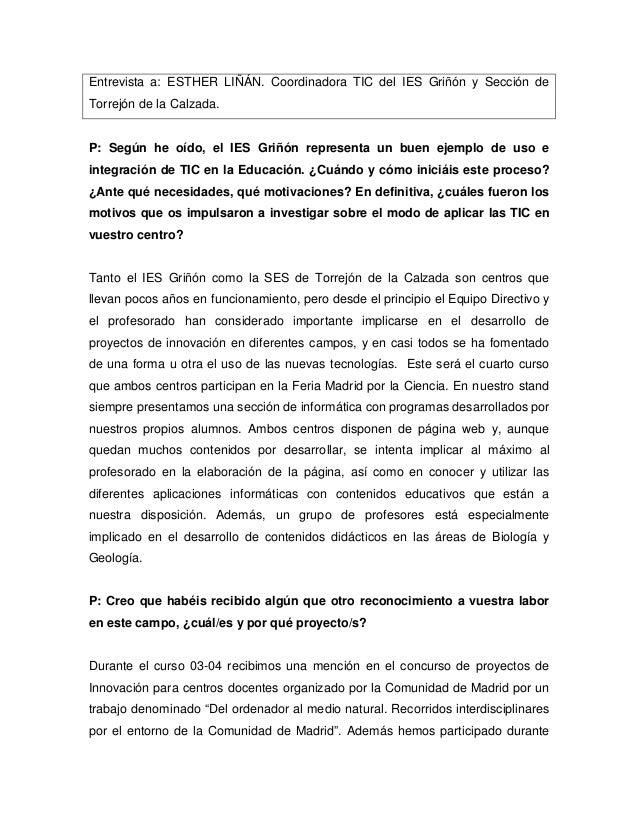 Entrevista a: ESTHER LIÑÁN. Coordinadora TIC del IES Griñón y Sección de Torrejón de la Calzada. P: Según he oído, el IES ...
