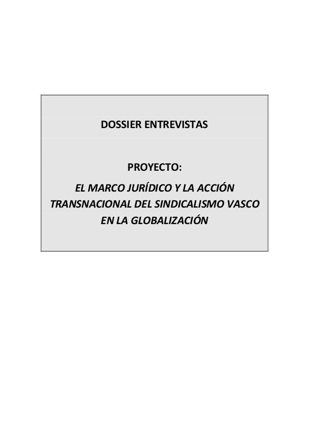 DOSSIER ENTREVISTASPROYECTO:EL MARCO JURÍDICO Y LA ACCIÓNTRANSNACIONAL DEL SINDICALISMO VASCOEN LA GLOBALIZACIÓN