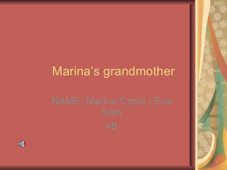 Marina's grandmother NAME: Marina Costa i Eva Saló 4B