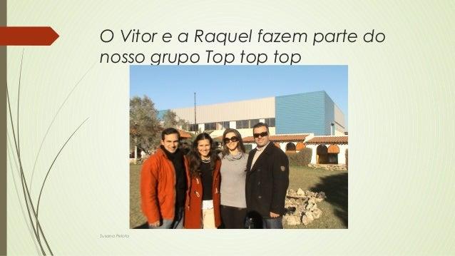 O Vitor e a Raquel fazem parte do nosso grupo Top top top Susana Pelota