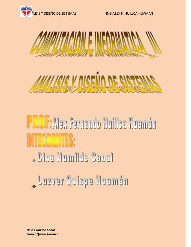 ANÁLISIS Y DISEÑO DE SISTEMAS ING:ALEX F. HUILLCA HUAMANDina Humilde CanalLuzver Quispe Huamán