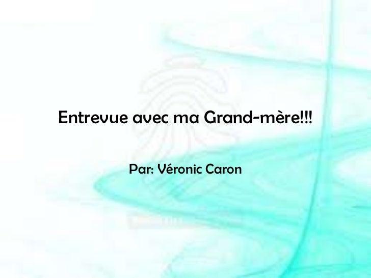 Entrevue avec ma Grand-mère!!!<br />Par: Véronic Caron<br />