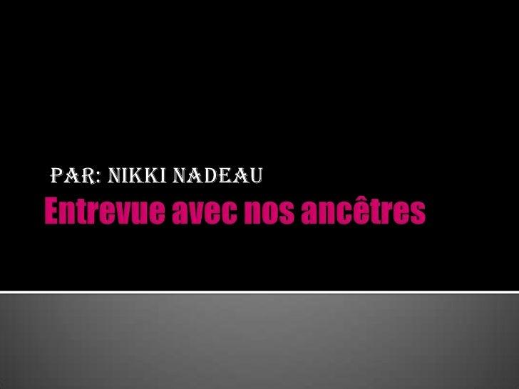 Entrevue avec nosancêtres<br />Par: Nikki Nadeau<br />