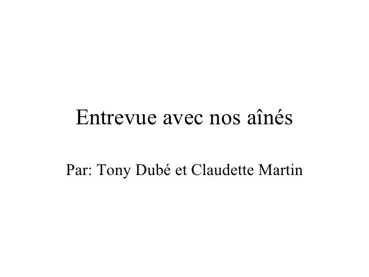 Entrevue avec nos aînés Par: Tony Dubé et Claudette Martin