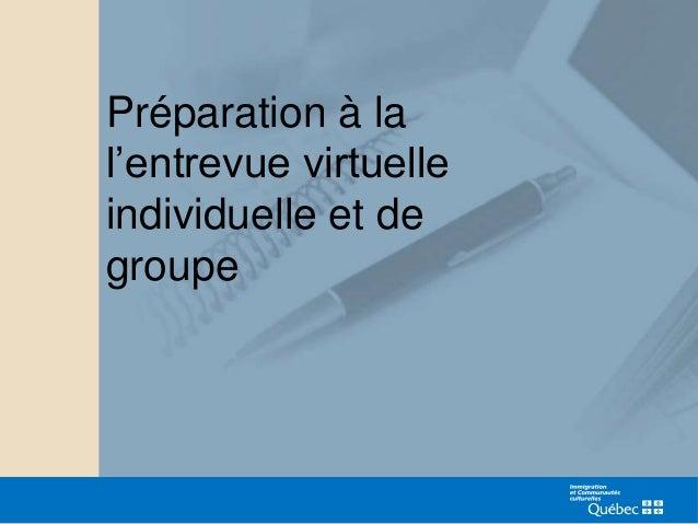 Préparation à la      l'entrevue virtuelle      individuelle et de      groupe29-09-2010     PROJET PILOTE SIEL