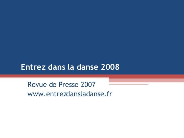 Revue de Presse 2007 www.entrezdansladanse.fr Entrez dans la danse 2008