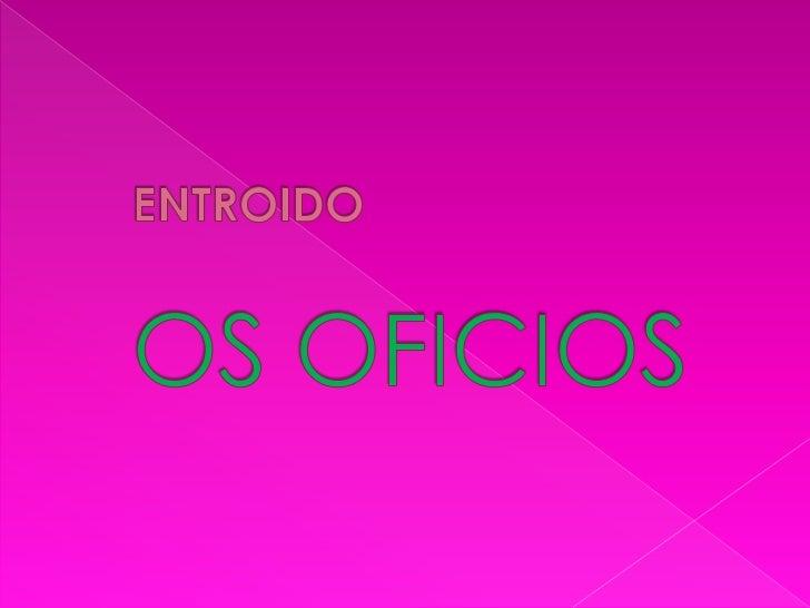 ENTROIDOOS OFICIOS<br />