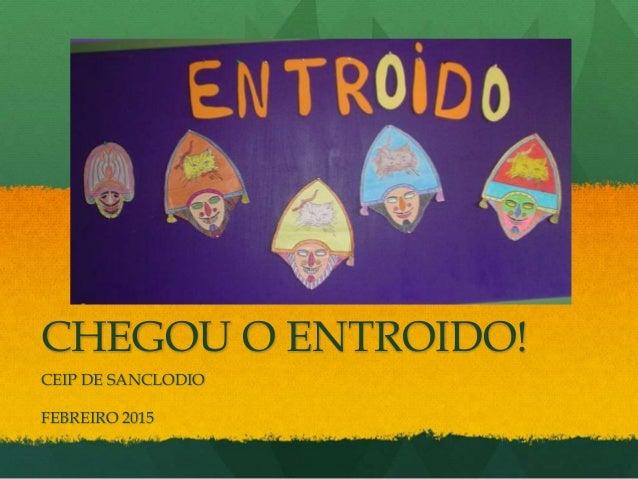 CHEGOU O ENTROIDO! CEIP DE SANCLODIO FEBREIRO 2015