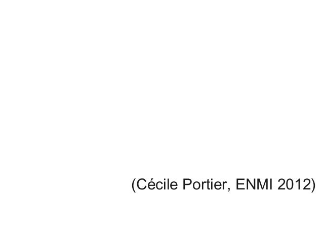 (Cécile Portier, ENMI 2012)