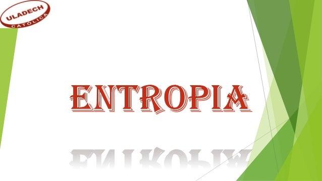 DEFINICION  En termodinámica, la entropía (simbolizada como S). es una magnitud física que, mediante cálculo, determina l...