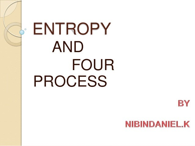 ENTROPY AND FOUR PROCESS