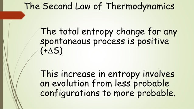 The Second Law of Thermodynamics The total entropy change for any spontaneous process is positive (+S) This increase in e...