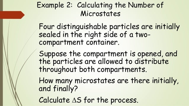 Example 2: Calculating the Number of Microstates Four distinguishable particles are initially sealed in the right side of ...