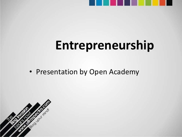 Entrepreneurship• Presentation by Open Academy