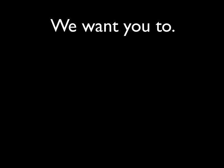 We want you to.• Give a value that you think that you are  worth.