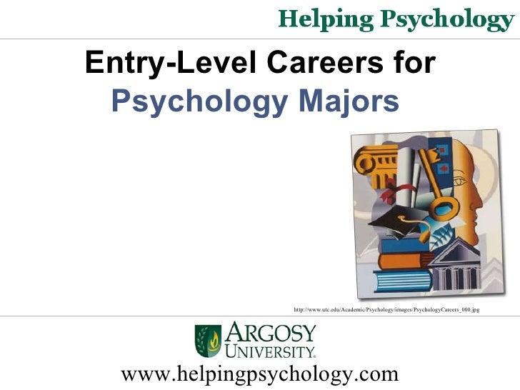Entry-Level Careers for  Psychology Majors  http://www.utc.edu/Academic/Psychology/images/PsychologyCareers_000.jpg www.he...