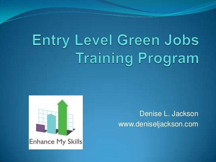 Entry Level Green Jobs Training Program<br />Denise L. Jackson<br />www.deniseljackson.com<br />