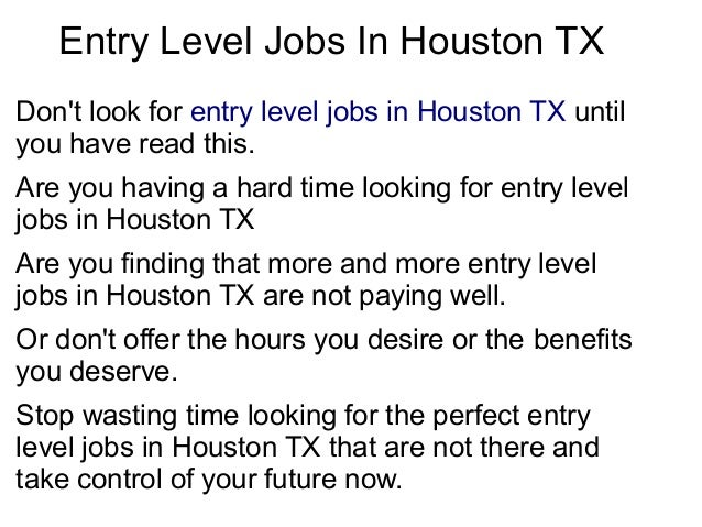 Entry Level Jobs In Houston TXDont look for entry level jobs in Houston TX untilyou have read this.Are you having a hard t...