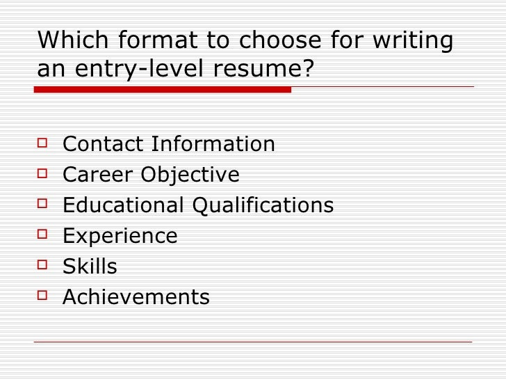 ... 3. Which Format To Choose For Writing An Entry Level Resume?