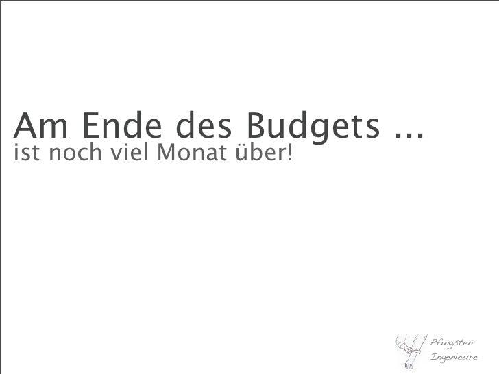 Am Ende des Budgets ... ist noch viel Monat über!