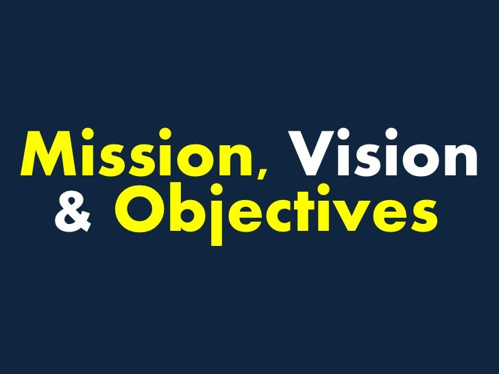 Mission, Vision & Objectives