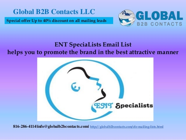 ENT SpeciaLists Email List helps you to promote the brand in the best attractive manner Global B2B Contacts LLC 816-286-41...