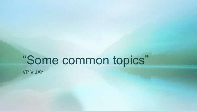 ―Some common topics‖ VP VIJAY